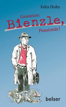 Gestatten: Bienzle, Pensionär! - Huby, Felix