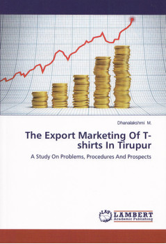 The Export Marketing Of T-shirts In Tirupur: A Study On Problems, Procedures And Prospec - Dhanalakshmi M. [Paperback]