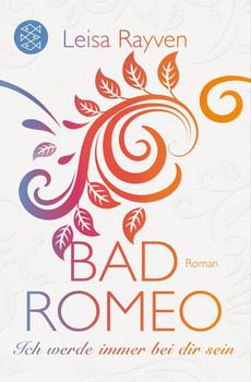 Bad Romeo: Ich werde immer bei dir sein - Leisa Rayven [Taschenbuch]