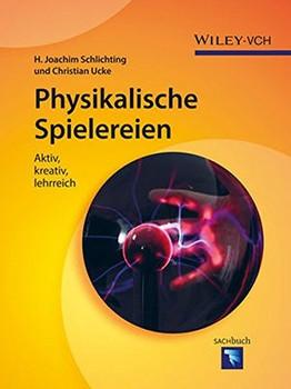Physikalische Spielereien: Aktiv, kreativ, lehrreich - H. J. Schlichting & Christian Ucke [Gebundene Ausgabe]