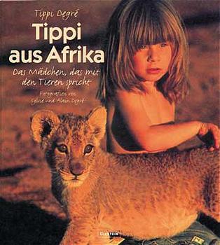 90bd935bef Tippi aus Afrika. Das Mädchen, das mit den Tieren spricht. - Tippi Degre