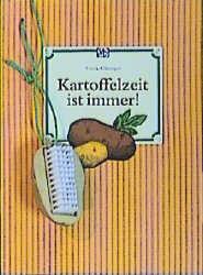 Kartoffelzeit ist immer! - Gisela Allkemper