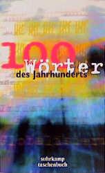 100 Wörter des Jahrhunderts: 100 Wörter des Jahrhunderts ist eine Medienpartnerschaft von 3sat, Deutschland Radio Berlin, Süddeutsche Zeitung und ... deutsche Sprache e.V (suhrkamp taschenbuch)