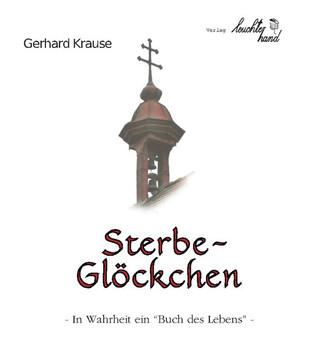 """Sterbeglöckchen. In Wahrheit ein """"Buch des Lebens"""" - Gerhard Krause  [Gebundene Ausgabe]"""