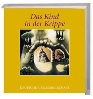 Das Kind in der Krippe - Die Weihnachtsgeschichte - Lukas- und Matthäus-Evangelium