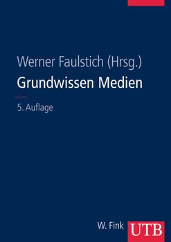 Grundwissen Medien - Werner Faulstich [5.Auflage]