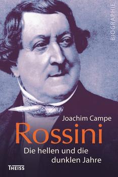 Rossini. Die hellen und die dunklen Jahre - Joachim Campe  [Gebundene Ausgabe]