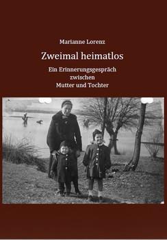 Zweimal heimatlos. Ein Erinnerungsgespräch zwischen Mutter und Tochter - Marianne Lorenz  [Taschenbuch]