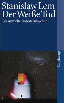 Der weiße Tod: Gesammelte Robotermärchen (suhrkamp taschenbuch) - Stanislaw Lem