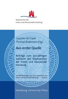Aus erster Quelle. Beiträge zum 300-jährigen Jubiläum des Staatsarchivs Hamburg [Gebundene Ausgabe]