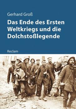 Das Ende des Ersten Weltkriegs und die Dolchstoßlegende - Gerhard Groß  [Taschenbuch]