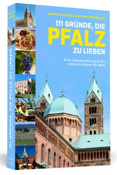 111 Gründe, die Pfalz zu lieben - Eine Liebeserklärung an die schönste Region der Welt - Kerstin Bachtler