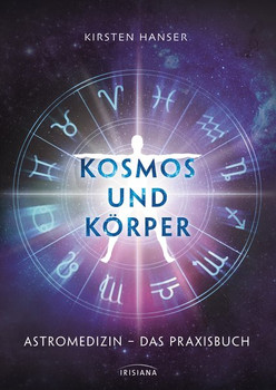 Kosmos und Körper. Astromedizin – das Praxisbuch - Kirsten Hanser  [Gebundene Ausgabe]