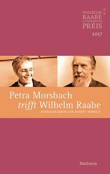 Petra Morsbach trifft Wilhelm Raabe. Der Wilhelm Raabe-Literaturpreis 2017 [Taschenbuch]
