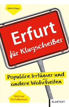 Erfurt für Klugscheißer. Populäre Irrtümer und andere Wahrheiten - Mirko Krüger  [Taschenbuch]