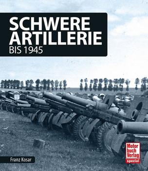 Schwere Artillerie. bis 1945 - Franz Kosar  [Gebundene Ausgabe]