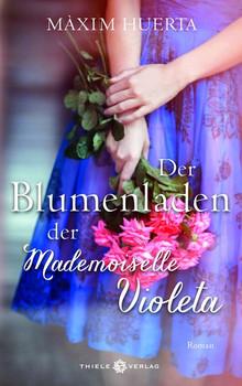 Der Blumenladen der Mademoiselle Violeta. Roman - Máxim Huerta  [Gebundene Ausgabe]