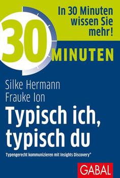 30 Minuten Typisch ich, typisch dund Typengerecht kommunizieren mit Insights Discovery® - Silke Hermann  [Taschenbuch]