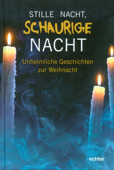 Stille Nacht - schaurige Nacht: Unheimliche Geschichten zur Weihnacht - Ernst-Otto Luthardt (Hrsg.)