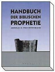 Handbuch der biblischen Prophetie - Arnold G. Fruchtenbaum