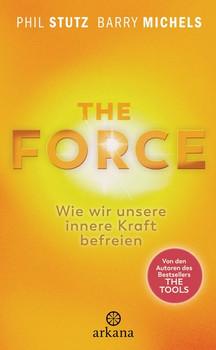 The Force. Wie wir unsere innere Kraft befreien - Von den Autoren des Bestsellers The Tools - Barry Michels  [Gebundene Ausgabe]
