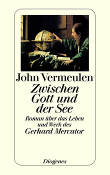 Zwischen Gott und der See: Roman über das Leben und Werk des Gerhard Mercator - John Vermeulen