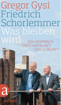 Was bleiben wird: Ein Gespräch über Herkunft und Zukunft - Schorlemmer, Friedrich
