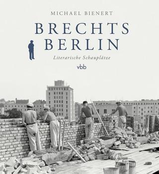Brechts Berlin. Literarische Schauplätze - Michael Bienert  [Gebundene Ausgabe]