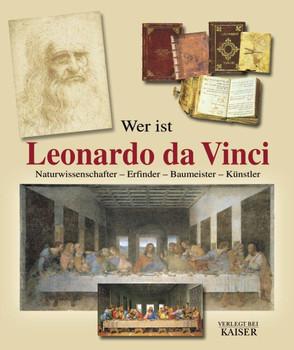 Wer ist Leonardo da Vinci. Naturwissenschafter - Erfinder - Baumeister - Künstler - Carlo Pedretti