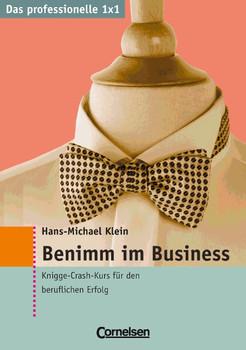 Das professionelle 1 x 1: Benimm im Business. Knigge-Crash-Kurs für den Beruflichen Erfolg - Hans-Michael Klein