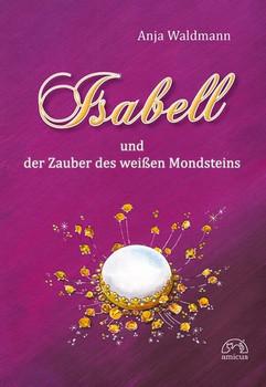 Isabell und der Zauber des weißen Mondsteins - Anja Waldmann  [Gebundene Ausgabe]