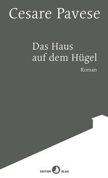 Das Haus auf dem Hügel. Roman - Cesare Pavese  [Gebundene Ausgabe]