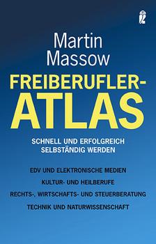 Freiberufler-Atlas: Schnell und erfolgreich selbständig werden - Martin Massow