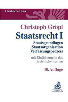 Staatsrecht I. Staatsgrundlagen, Staatsorganisation, Verfassungsprozess - Christoph Gröpl  [Taschenbuch]
