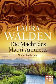 Die Macht des Maori-Amuletts. Neuseelandroman - Laura Walden  [Taschenbuch]