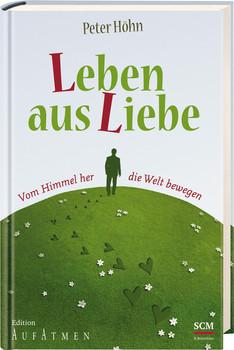 Leben aus Liebe - Höhn, Peter