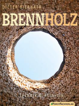 Brennholz: Technik & Ästhetik - Biernath, Dieter