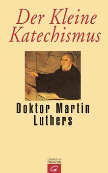 Der Kleine Katechismus Doktor Martin Luthers: Mit der Theologischen Erklärung von Barmen 1934, einer Sammlung von Gebeten, biblischen Worten und ... Testament) und von 1984 (Neues Testament) - Martin Luther