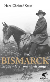 Bismarck: Größe - Grenzen - Leistungen - Kraus, Hans-Christof
