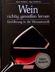 Wein richtig genießen lernen. Einführung in die Weinsensorik. - Hans Ambrosi
