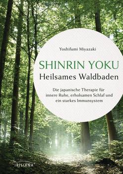 Shinrin Yoku - Heilsames Waldbadens. Die japanische Therapie für innere Ruhe, erholsamen Schlaf und ein starkes Immunsystem - Yoshifumi Miyazaki  [Gebundene Ausgabe]