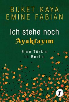 Ich stehe noch - AYAKTAYIM. Eine Türkin in Berlin - Buket Kaya  [Taschenbuch]