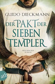 Der Pakt der sieben Templer. Historischer Roman - Guido Dieckmann  [Taschenbuch]