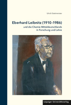 Eberhard Leibnitz (1910-1986). und die Chemie Mitteldeutschlands in Forschung und Lehre - Ulrich Stottmeister  [Gebundene Ausgabe]