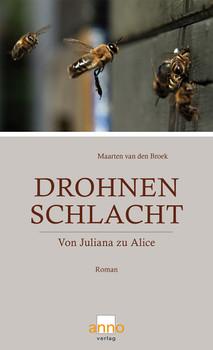 Drohnenschlacht: Von Juliana zu Alice - van den Broek, Maarten