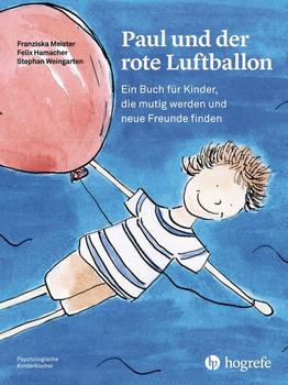 Paul und der rote Luftballon. Ein Buch für Kinder, die mutig werden und neue Freunde finden - Franziska Meister  [Gebundene Ausgabe]