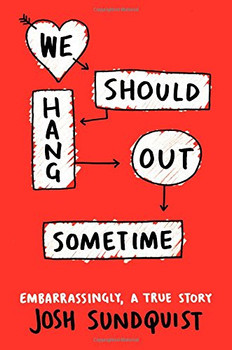 We Should Hang Out Sometime: Embarrassingly, a true story - Sundquist, Josh