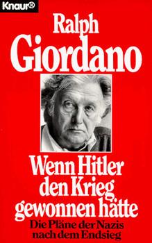 Wenn Hitler den Krieg gewonnen hätte. Die Pläne der Nazis nach dem Endsieg. ( Sachbuch). - Ralph Giordano