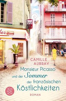 Monsieur Picasso und der Sommer der französischen Köstlichkeiten. Roman - Camille Aubray  [Taschenbuch]