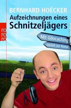 Aufzeichnungen eines Schnitzeljägers: Mit Geocaching zurück zur Natur - Bernhard Hoëcker